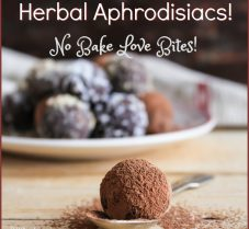 Herbal Aphrodisiac Love Bites: For That Lovin' Feeling