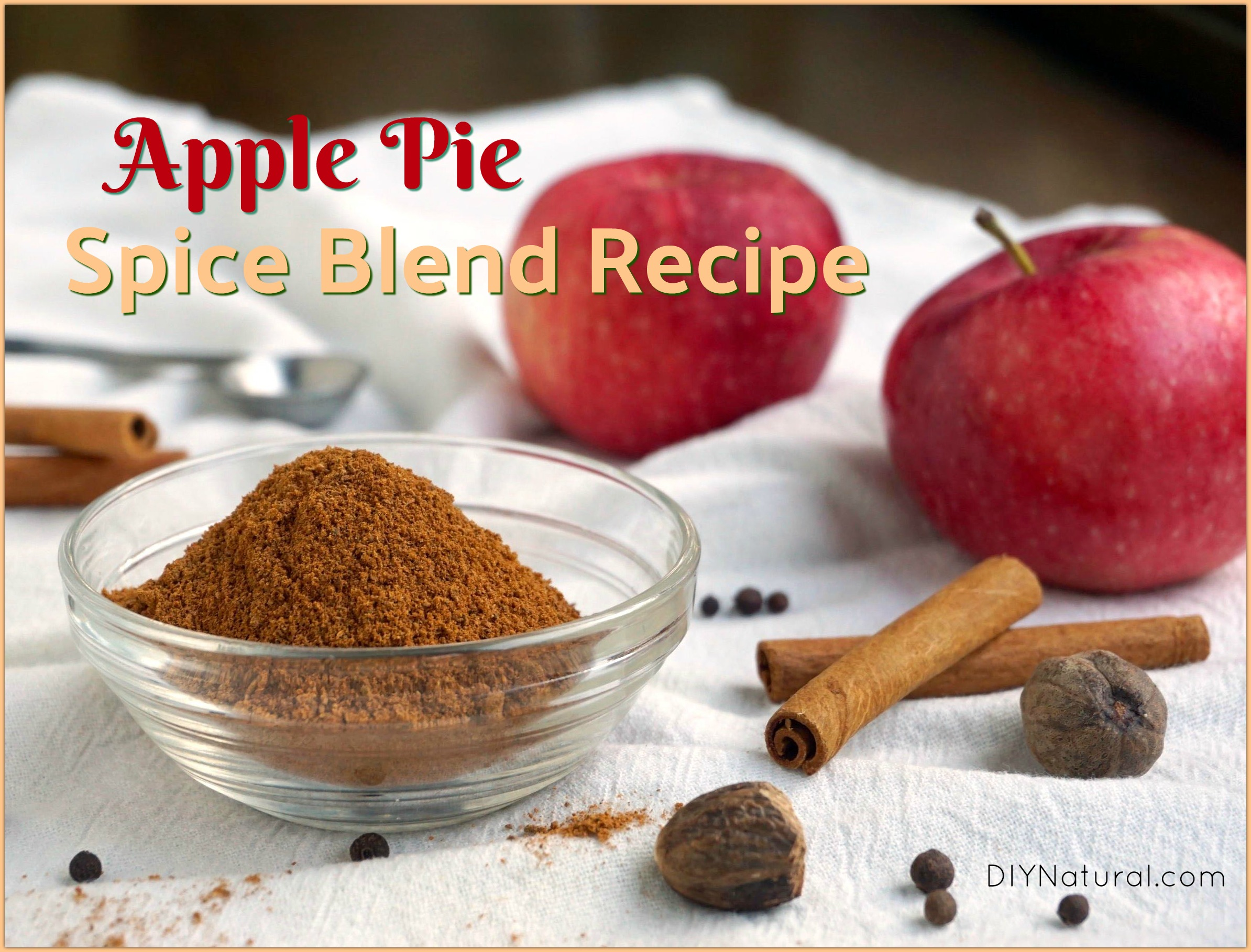 Apple Pie Spice Recipe: Learn to Make Your Own Apple Pie Spice