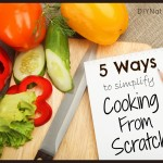 5 Ways to Make Cooking from Scratch Easier