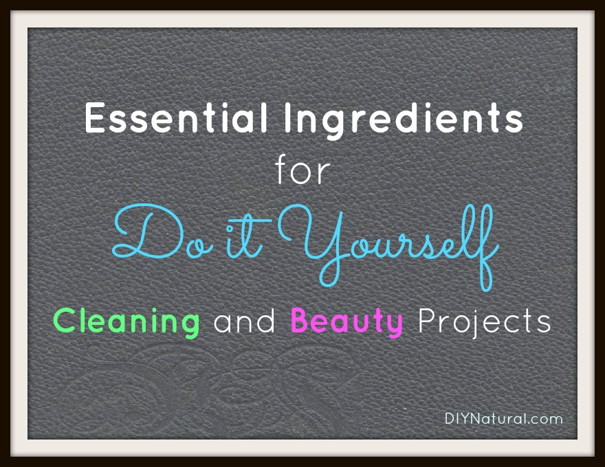 Essential Ingredients for DIY Cleaning and Beauty Projects