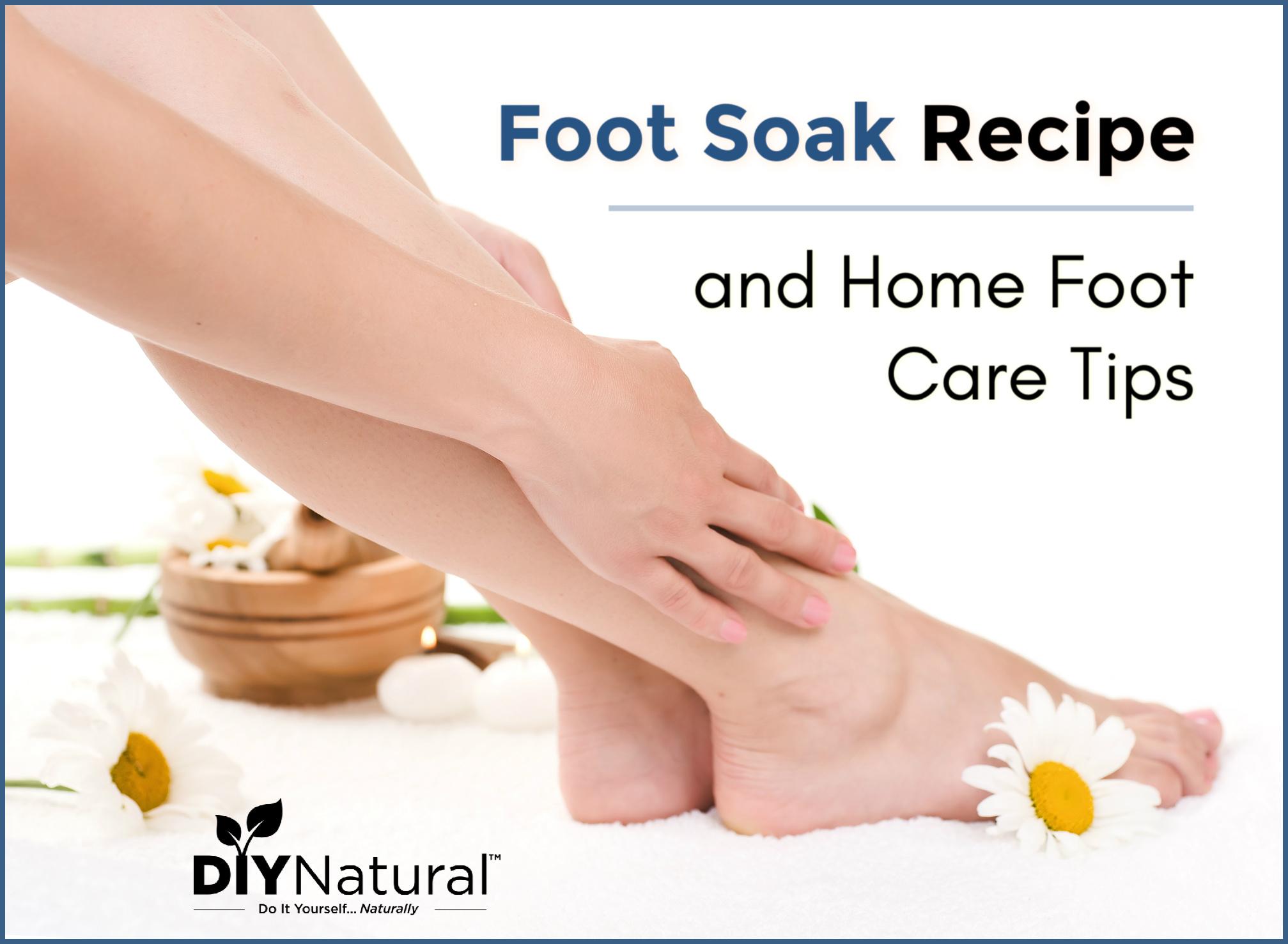 Foot Soak Recipe: A Simple Foot Soak and 8 More Home Foot Care Tips