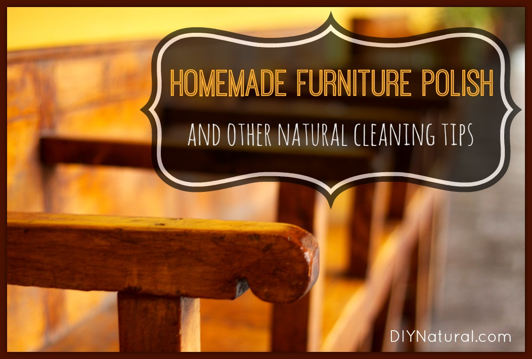 Homemade Furniture Polish and Other Natural Cleaning Tips