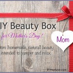 4 Homemade Beauty Recipes for Mother's Day Gifts!