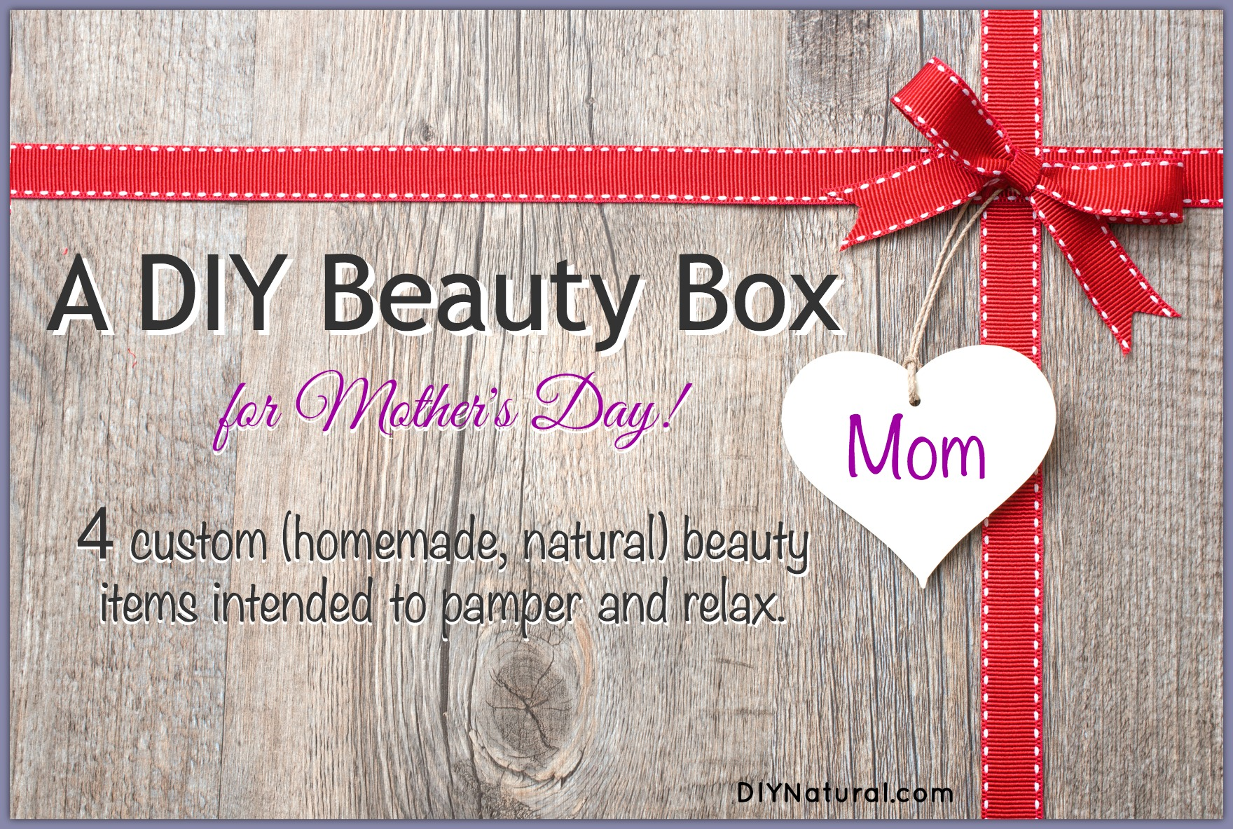 Homemade Mother\'s Day Gifts - A DIY Beauty Box for Moms