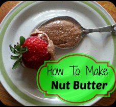 Making Your Own Nut Butter is Easy and Delicous