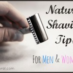 Tips For Shaving Naturally: Cream, Razors & More