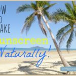 Homemade Sunscreen – It's Natural and It Works!