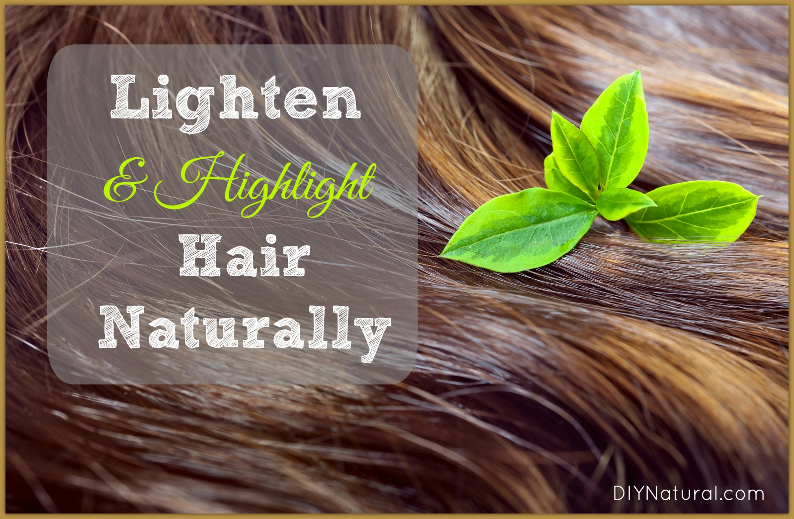 How To Lighten Hair Naturally And Add Highlights Naturally