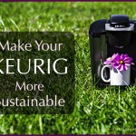 Make Your Keurig Coffee Maker More Sustainable