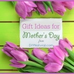 Simple Meaningful Gifts to Give for Mother's Day