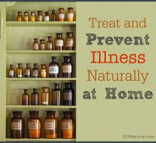 How to Treat and Prevent Illness Naturally at Home