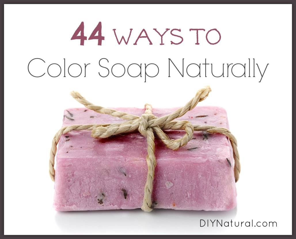 Natural Soap Colorants: 44 Ways to Color Your Homemade Soap Naturally