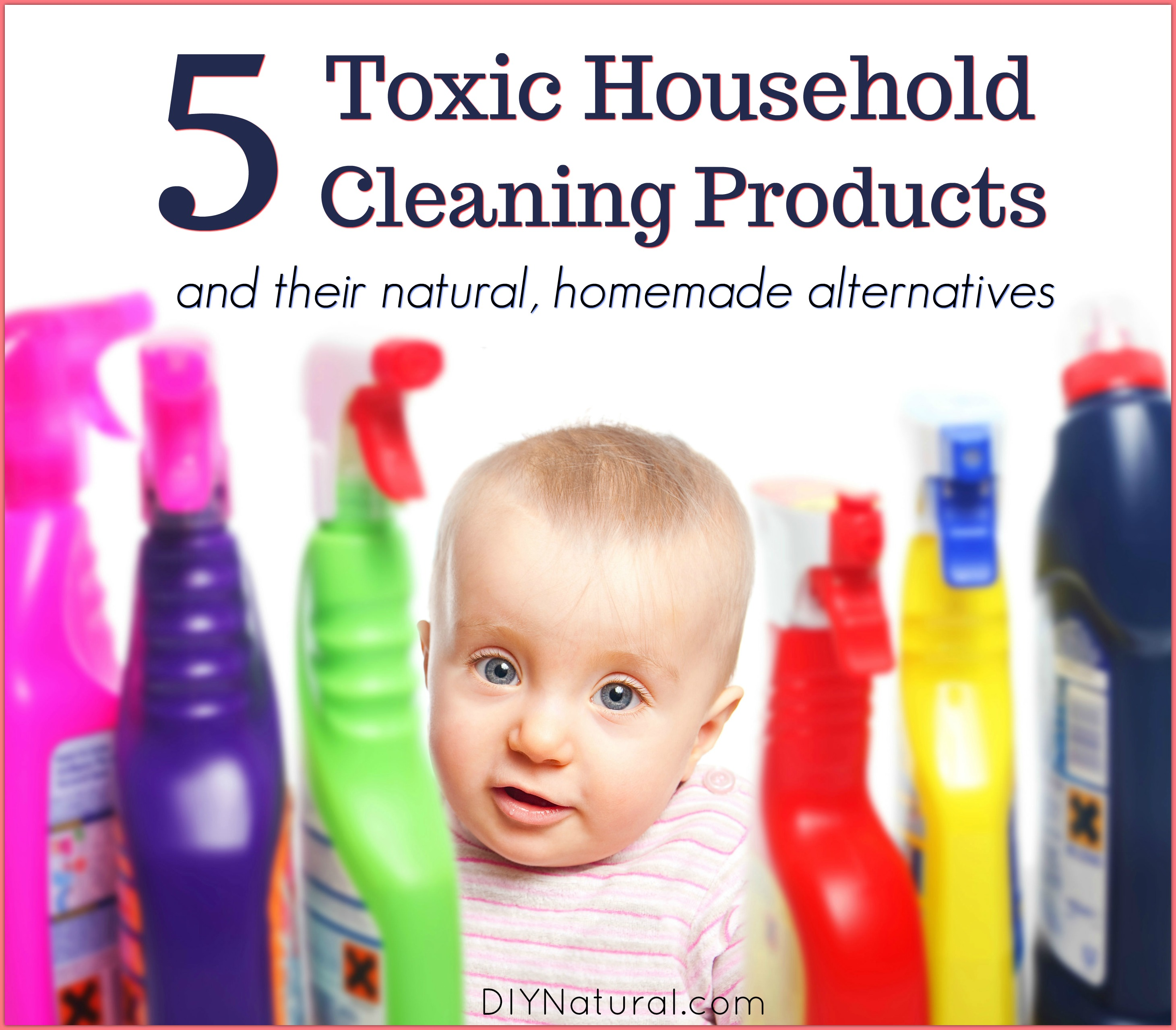 Deadly Household Items: Toxic Cleaning Products: 5 Toxic Products And 5 DIY