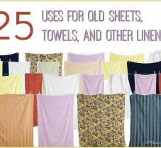 25 Uses For Old Sheets, Towels, and Other Linens