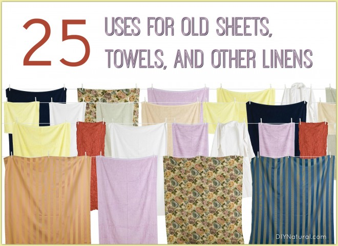 25 Uses For Old Sheets Towels And Other Linens